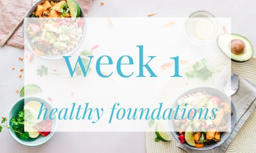 week 1 - healthy foundations
