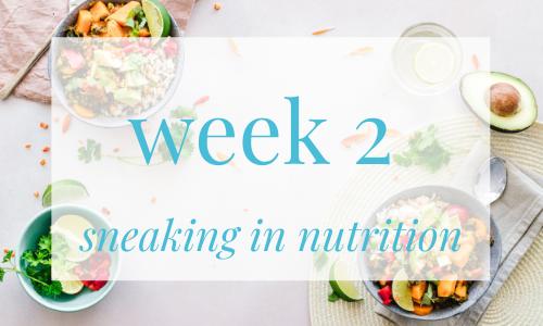 week 2 - sneaking in nutrition