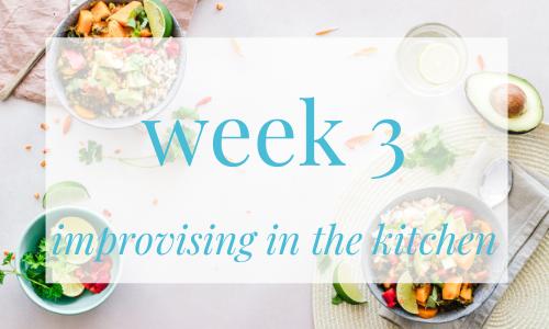week 3 - improvising in the kitchen